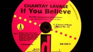CHANTAY SAVAGE - IF YOU BELIEVE ** ( E-SMOOVE 14 MINUTE BELIEVER MIX ) **