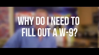 Why do I need to fill out a W 9?