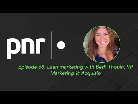 Lean marketing with Beth Thouin, VP Marketing @ Acquisio