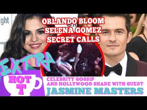 Orlando Bloom's Secret Calls To Selena Gomez! Extra Hot T WITH Jasmine Masters