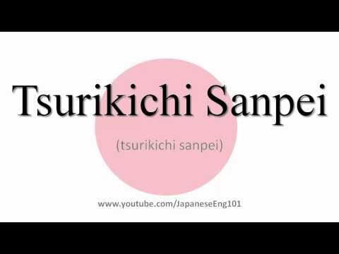 How To Pronounce Tsurikichi Sanpei