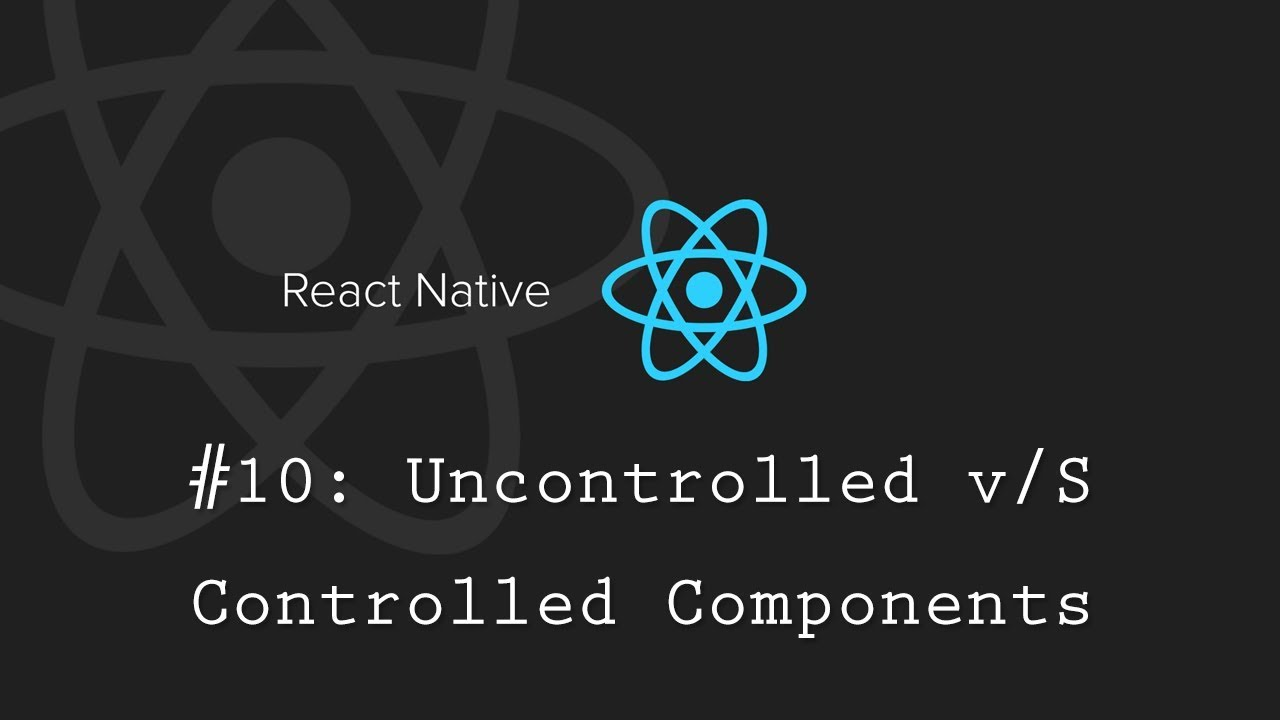 React Native Tutorial 10: Uncontrolled v/S controlled components