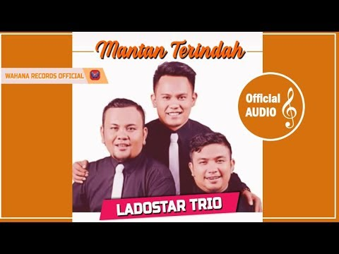 Mantan Terindah Lagu Baru 2018 Ladostar Trio (Music Audio)