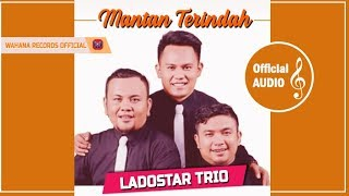 Ladostar Trio - Mantan Terindah (Official Musik Audio)