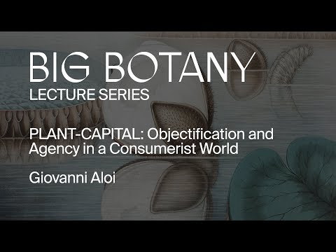 Giovanni Aloi | PLANT-CAPITAL: Objectification and Agency in a Consumerist World