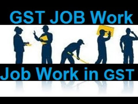 GST JOB WORK Provisions |Job Worker in GST |GST Rates for JOB WORK |Job Work के लिए जाने जरुरी Rules
