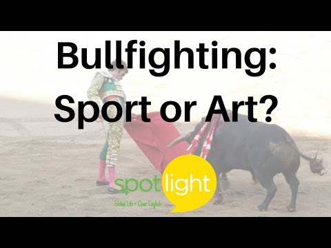 """Bullfighting: Sport or Art?"" - practice English with Spotlight"