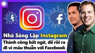Nhà Sáng Lập Instagram - Thành Công Bất Ngờ, Để Rồi Ra Đi Vì Mâu Thuẫn Với Facebook