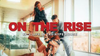 "ON THE RISE | Ep 1: ""Life In The Hype House"""