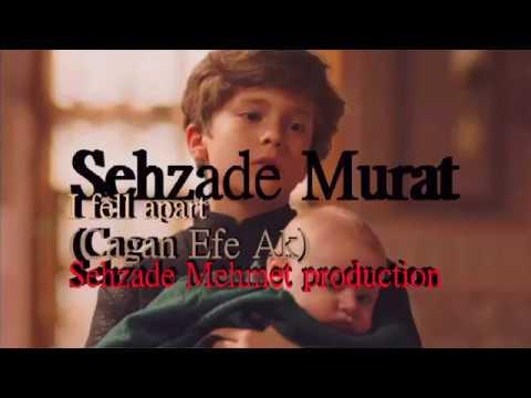 Sehzade Murad ♛ I fell apart ☺