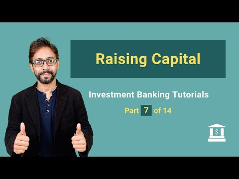 7. Raising Capital - How Investment Bankers Help Raise Capital?
