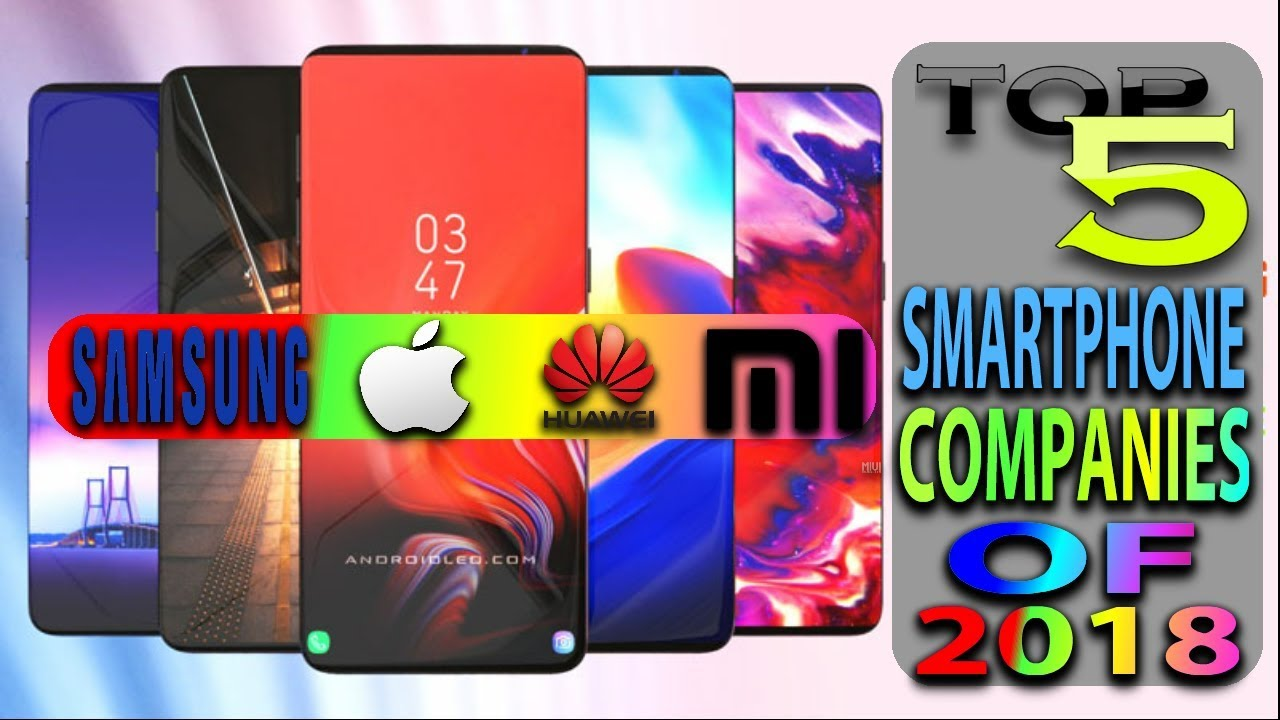 Top 5 Smartphone Companies Of 2018   RANKING LIST REVEALED!!!