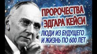 Предсказания Кейси, жить 600 лет и Люди Будущего, путешествие по галактике и астральные миры!