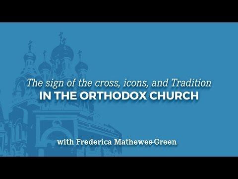 The Sign of the Cross, Icons, and Tradition in the Orthodox Church