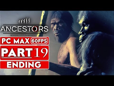 ANCESTORS THE HUMANKIND ODYSSEY ENDING Gameplay Walkthrough Part 19 [1080p HD 60FPS] No Commentary