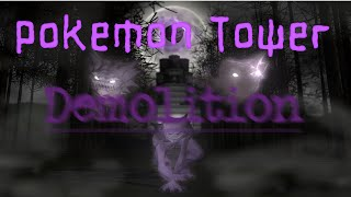 Pokemon Tower Demolition|CreepyPasta