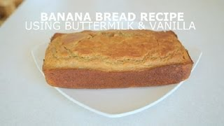 Banana Bread Recipe Using Buttermilk & Vanilla : Banana Bread