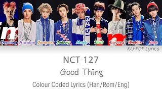 NCT 127 (엔씨티 127) - Good Thing Colour Coded Lyrics (Han/Rom/Eng)