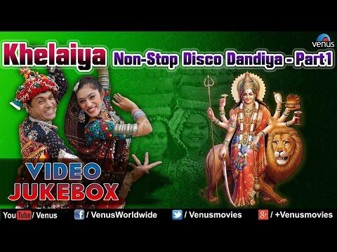 Navratri Special : Khelaiya - Non-Stop Disco Dandiya - Part 1 | Raas Garba Songs - Video Jukebox
