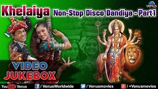 Navratri Special : Khelaiya - Non-Stop Disco Dandia - Part 1 || Best Garba Songs Video Jukebox