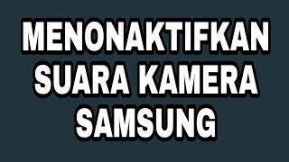 Cara Mematikan Suara Kamera Samsung By Bang Kmd