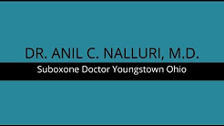 Suboxone Doctor Youngstown Ohio | 330-783-1147 | Dr. Anil C. Nalluri, M.D.