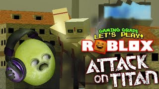 Roblox: ATTACK ON TITAN [Gaming Grape Plays]