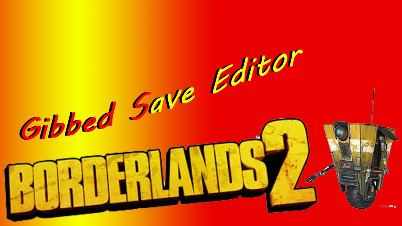 Borderlands 2 Gibbed Save Editor Tutorial + Free Download ... Borderlands 2 Gibbed
