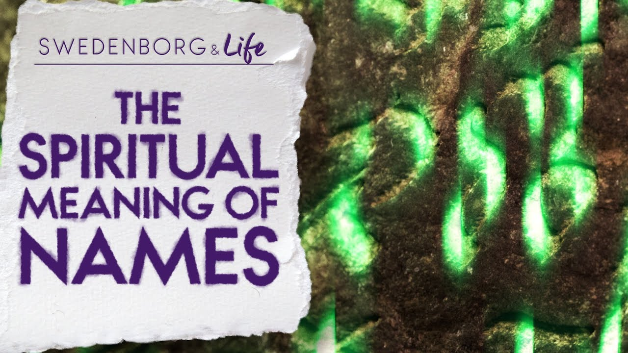 The Spiritual Meaning of Names - Swedenborg & Life