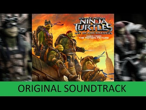 Teenage Mutant Ninja Turtles 2 FULL SOUNDTRACK OST By Steve Jablonsky Out of the Shadows