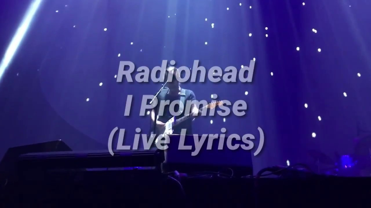 radiohead i promise live lyrics youtube. Black Bedroom Furniture Sets. Home Design Ideas