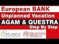 AGAM & Questra  European Bank & Unplanned Vacation.