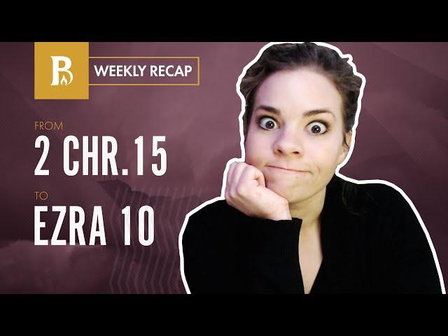 Faithfulness Brings Restoration • Weekly Recap • 2 Chronicles 15 – Ezra 10