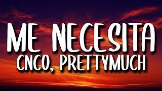 CNCO, PRETTYMUCH - Me Necesita (Letra/Lyrics)