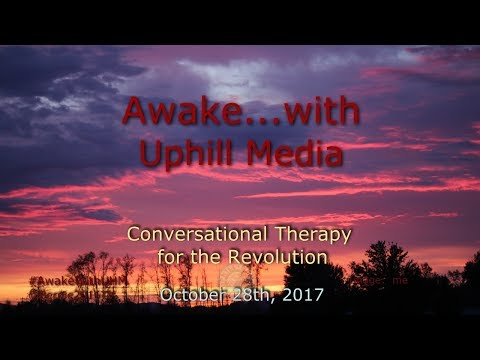 Awake...with Uphill Media - October 28th, 2017