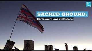 Sacred ground: Battle over Hawaii telescope