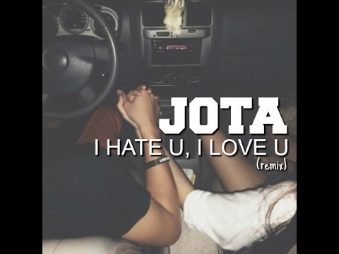 JOTHA- I hate u, I love u (remix)