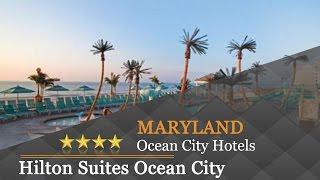 Hilton Suites Ocean City Oceanfront - Ocean City Hotels, Maryland