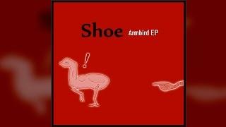 Shoe - ''Armbird'' [UNFINISHED EP] :(