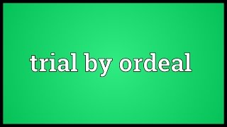 Trial by ordeal Meaning