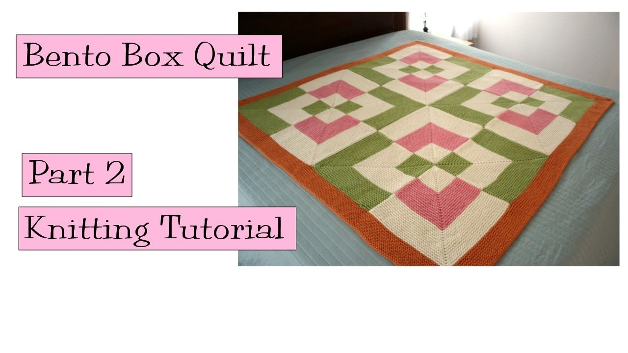 Bento Box Quilt Part 2 Knitting Tutorial Free Pattern Youtube