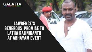 Lawrence's generous promise to Latha Rajinikanth at Abhayam event