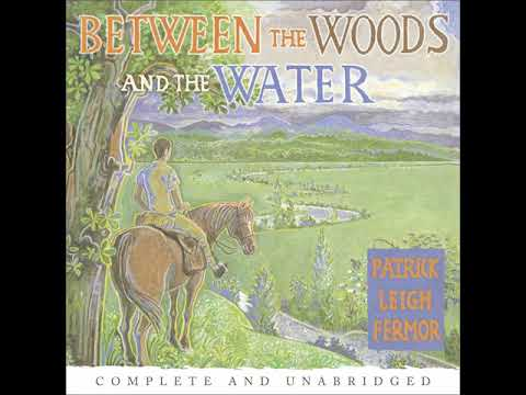 Patrick Leigh Fermor - Between The Woods And The Water Audiobook