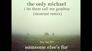 The Only Michael - I Let Them Call Me Goatboy (mistrust remix) - official video