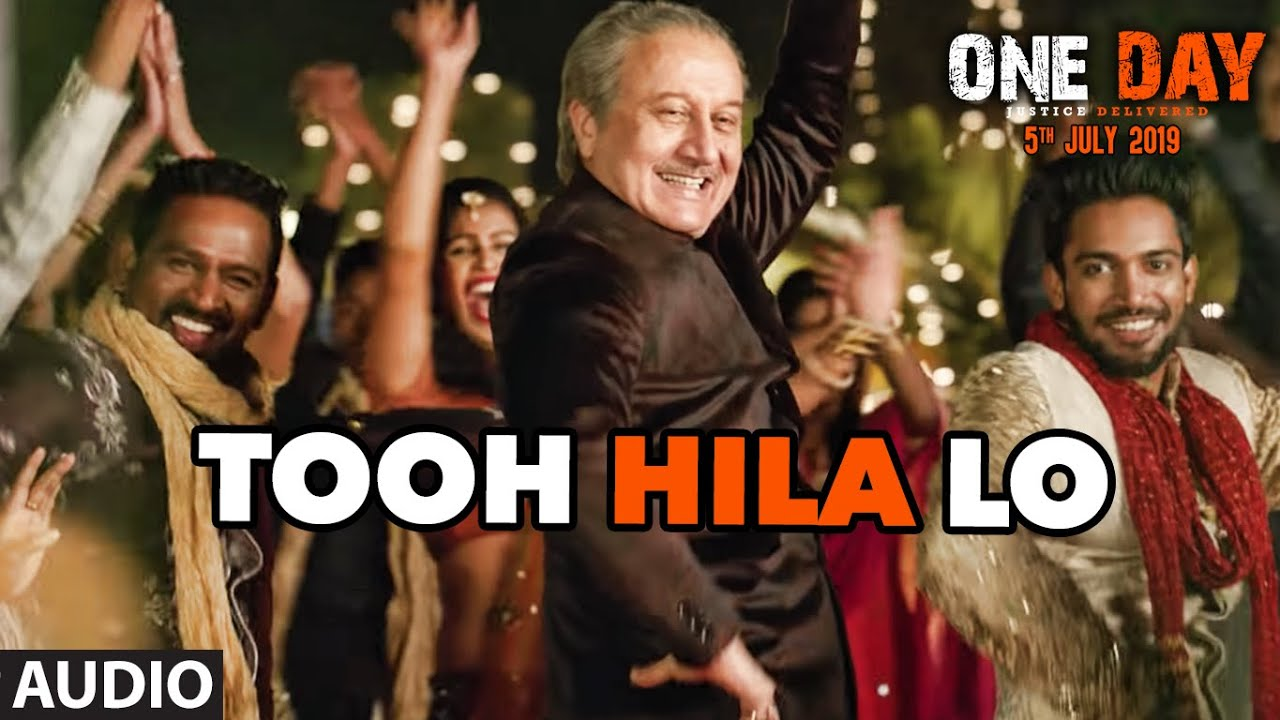 Tooh Hila Lo ( Full Audio) | One Day:Justice Delivered | Anupam Kher, Esha G, Kumud M  | Divya K, Watch Online & Download Free