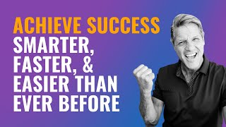 How to Achieve Success Smarter, Faster and Easier Than Ever Before - John Assaraf