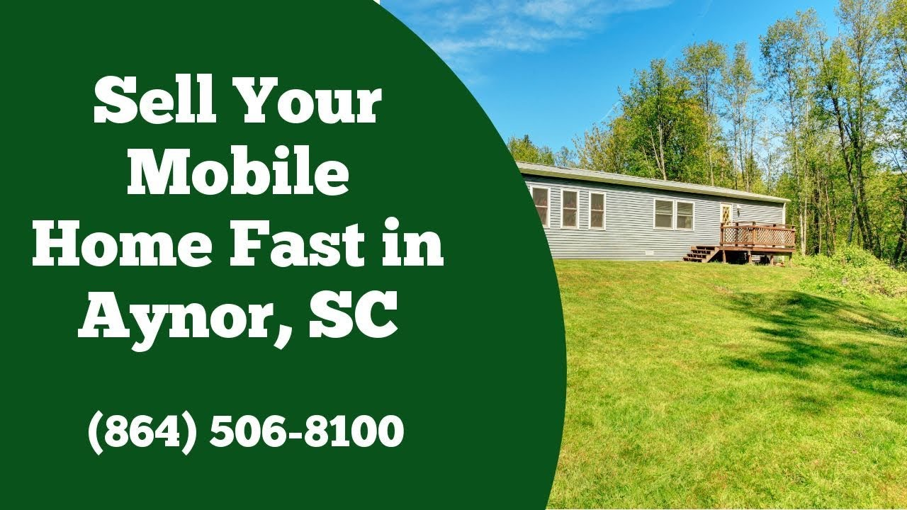 We Buy Mobile Homes Aynor SC - CALL 864-506-8100