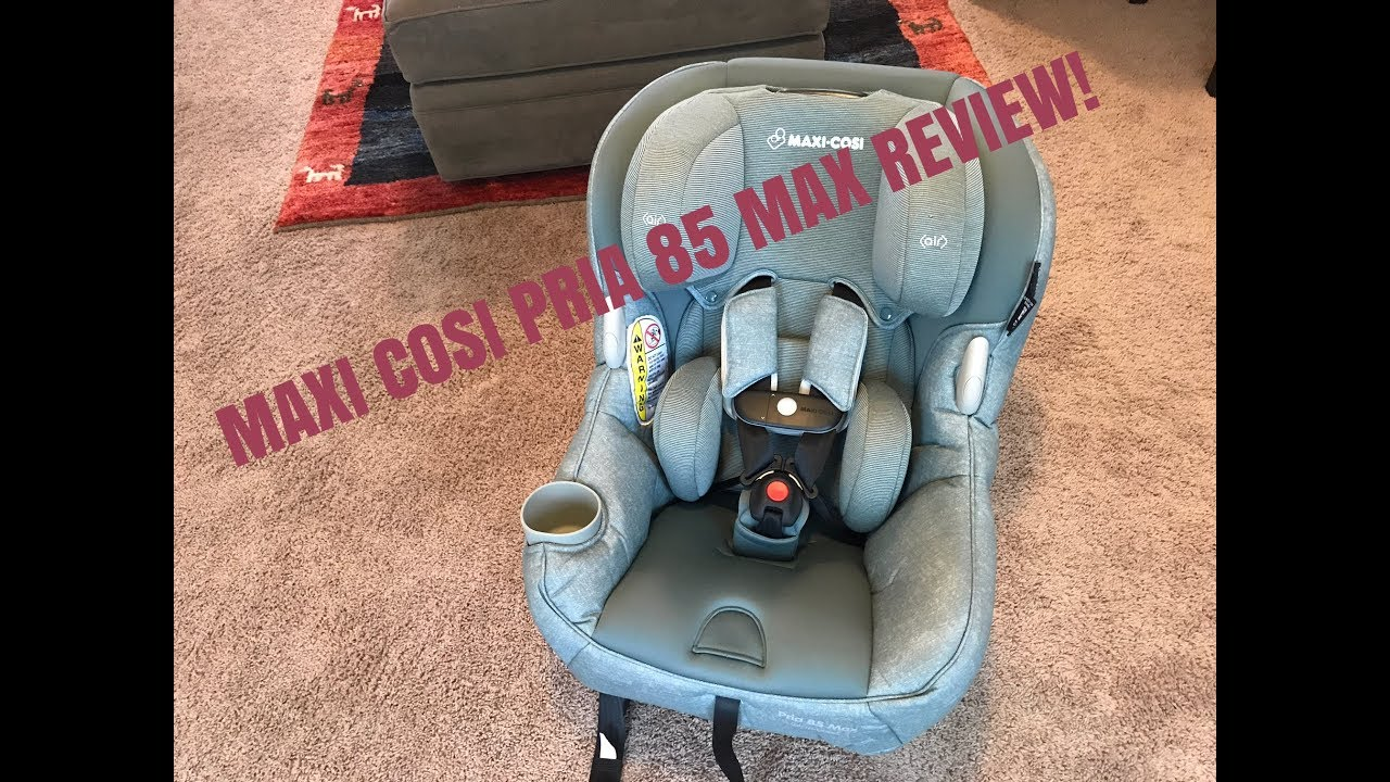ee4df6be743 MAXI COSI PRIA 85 MAX CARSEAT REVIEW! - YouTube