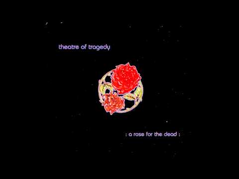 Theatre Of Tragedy - A Rose For The Dead [HQ]