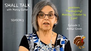 """SMALL TALK with Nancy Guitar, Season 3, Episode 2:  """"Arthur Green"""""""
